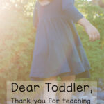 Dear Busy Toddler Thank You For Teaching Me 12 Important Lessons