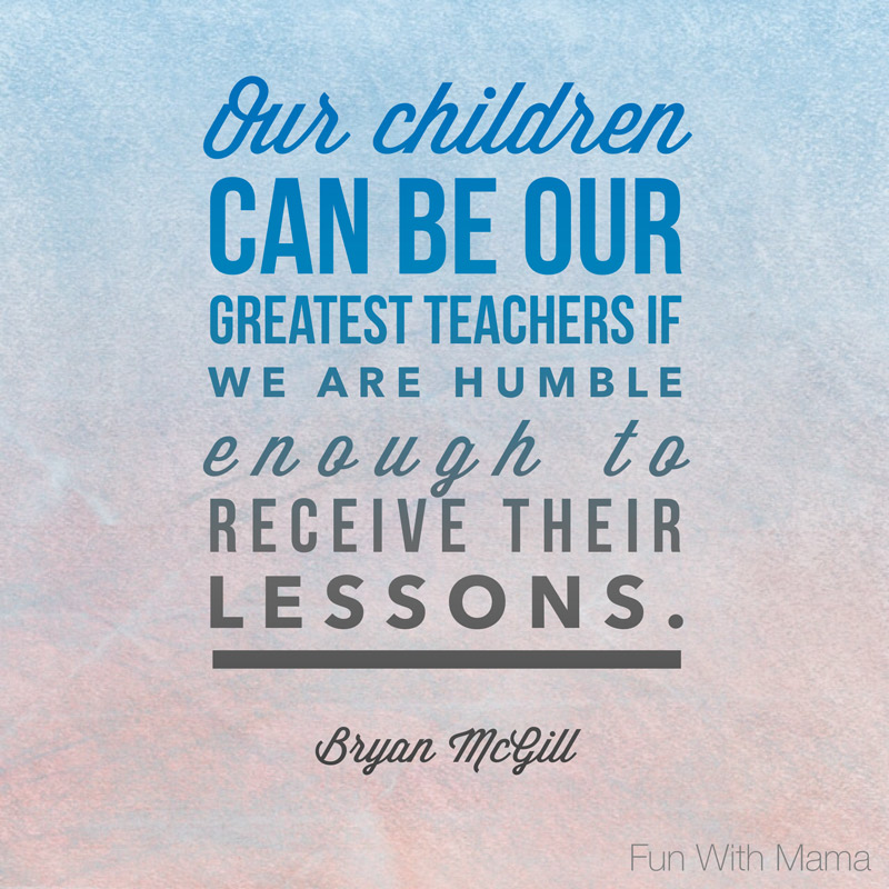 our children can be our greatest teacher children quotes